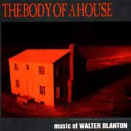 1407 Body of a House: Music of Walter Blanton (b. 1944)