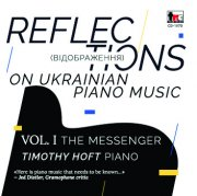 Reflections on Ukranian Piano Music Vol. I, The Messenger, Timothy Hoft (Piano) - Digital Download (TNC CD 1570-D)