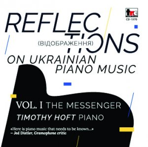 Reflections on Ukranian Piano Music Vol. I, The Messenger, Timothy Hoft (Piano) TNC CD 1570
